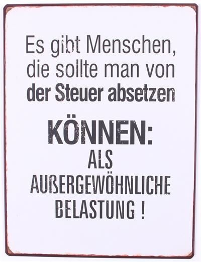 Metall Schild Es Gibt Menschen Die Sollte Man Von Der Steuer Absetzen Konnen Als La Finesse Schilder Spruche Witzig