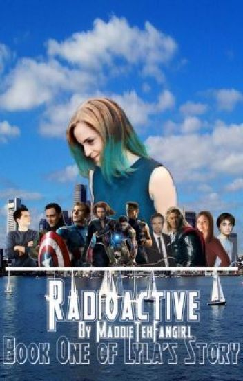 Radioactive (An Avengers Fanfic) | Marvel in 2019 | Avengers