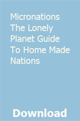 Micronations The Lonely Planet Guide To Home Made Nations Lonely Planet Lonely National