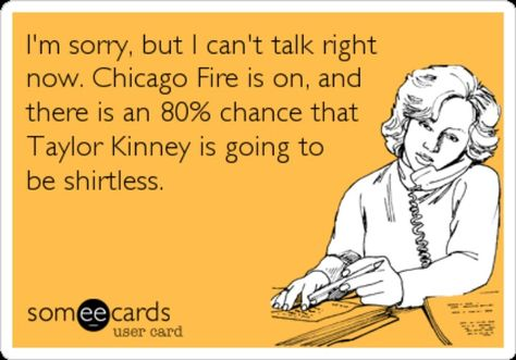 Chicago fire..... happens all the time!!! Main reason I watch. Still can not believe he is dating Lady Gaga for 2 yrs. now.