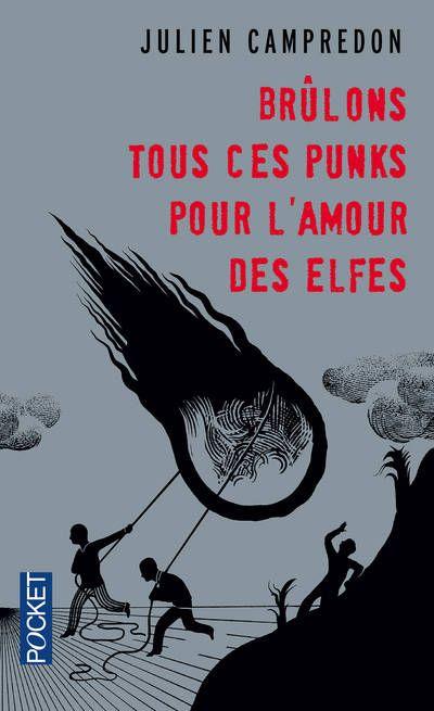 Decouvrez Et Achetez Brulons Tous Ces Punks Pour L Amour Des Elfes Julien Campredon Pocket Sur Www Leslibraires Fr Elfe Punk Amour