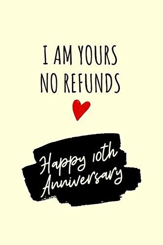 I Am Yours No Refunds Anniversary Notebook 10 Year Anniv Https 10 Year Anniversary Gift 10 Year Wedding Anniversary Gift 2 Year Anniversary Gifts For Him