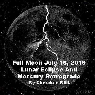 Full Moon July 16 2019 Lunar Eclipse And Mercury Retrograde