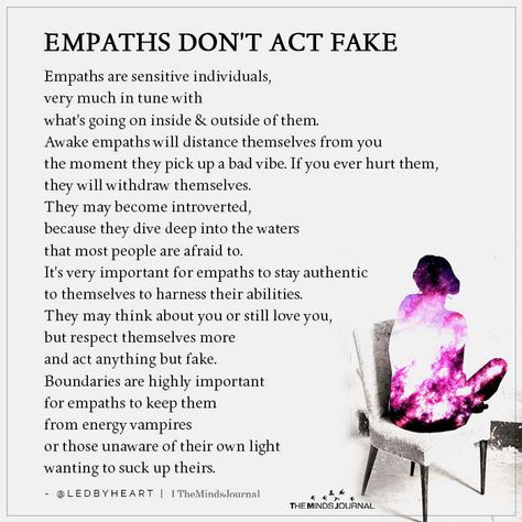 EMPATHS DON'T ACT FAKE Empaths are sensitive individuals, very much in tune with what's going on inside & outside of them.