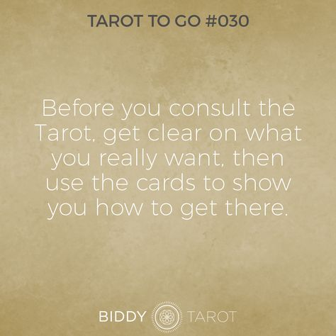 Tarot To Go # 30 Before you consult the Tarot, get clear on what you really want, then use the cards to show you how to get there. #tarot #tarottogo #tarotreadersofinstagram #tarottutorials #intuition #biddytarot #tarotcards #tarotreading #tarotcard #tarotmeanings #tarotcardmeanings #tarotlessons #learntarot