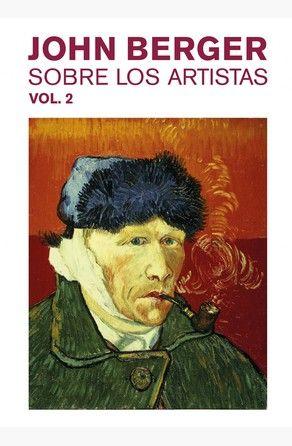 Sobre Los Artistas Vol 2 Por John Berger En 2020 Autorretrato Van Gogh Artistas Vincent Van Gogh