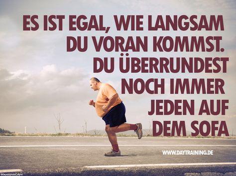 Es ist egal, wie langsam du voran kommst. Du überrundest noch immer jeden auf dem Sofa. #Daytraining #Fitness #Training #Abnehmen #Diaet #Motivation