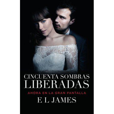 Cincuenta Sombras Liberadas Movie Tie In Fifty Shades Freed Mti Spanish Language Edition Paperback Walmart Com Fifty Shades Fifty Shades Freed Free Movies