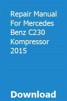 Repair Manual For Mercedes Benz C230 Kompressor 2015 Mercedes