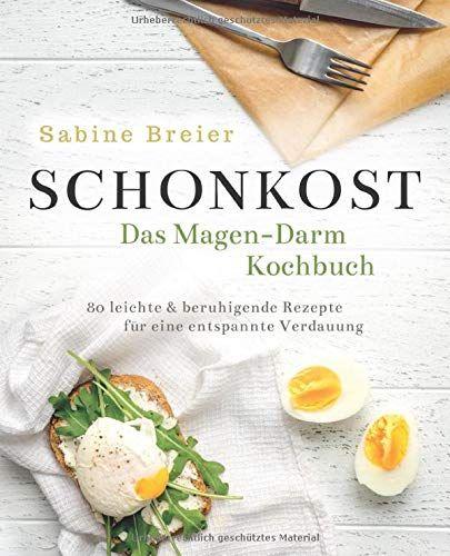 Schonkost Das Magen Darm Kochbuch 80 Leichte Schonkost Rezepte Schonkost Schonkost Magen