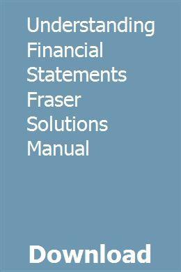 Understanding Financial Statements Fraser Solutions Manual Financial Statement Financial Understanding