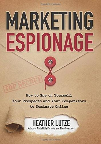 Marketing Espionage: How to Spy on Yourself, Your Prospects and Your Competitors to Dominate Online - Default
