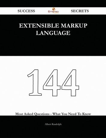 Extensible Markup Language 144 Success Secrets 144 Most Asked Questions On Extensible Markup Language What You Need To Know Ebook By Albert Randolph Rakut In 2021 Markup Language Language Guide Most Asked Questions
