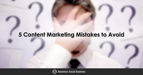 Five Content Marketing Mistakes That You Need to Avoid [2018 Revision]