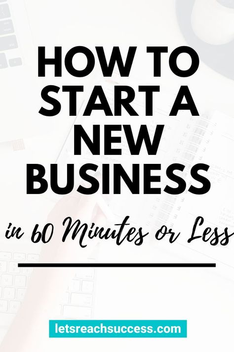 How to Start a New Business in 60 Minutes or Less