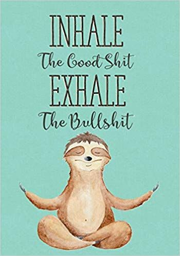 Inhale The Good Shit Exhale The Bullshit: Funny Swear Word Cursing Dot Grid Notebook Bullet Journal, Blank Notebook, Design Book, Work Book, 111 Pages Great Gift For Sloth And Yoga Lovers Words Quotes, Sayings, Cute Sloth, Grid Notebook, Notebook Design, Journal Notebook, Notebook Quotes, Positive Quotes, Funny Quotes