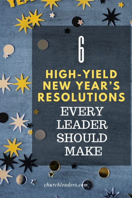 6 High Yield New Year S Resolutions Every Leader Should Make Small Group Bible Studies Leader Ministry Leadership