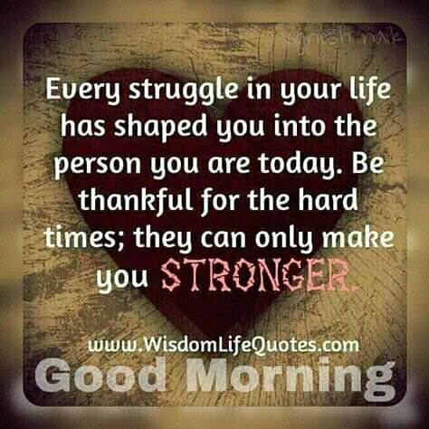 Good Morning Every Struggle In Your Life Has Shaped You Good Morning Inspirational Quotes Morning Inspirational Quotes Inspiring Quotes About Life
