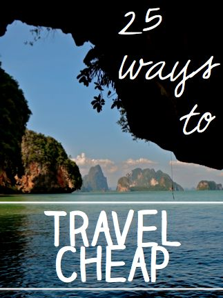 25 Ways to Travel Cheap.. this woman has the greatest traveling on a budget blogs !