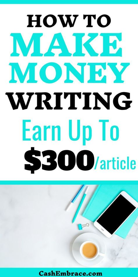 How To Make Money Writing: Earn Up To $300/Article