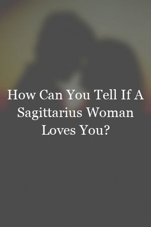 You likes signs woman sagittarius What Is