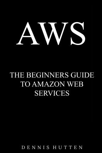 Download Pdf Aws Amazon Web Services Tutorial The Ultimate Beginners Guide Free Epub Mobi Ebooks Reading Online Beginners Guide Beginners