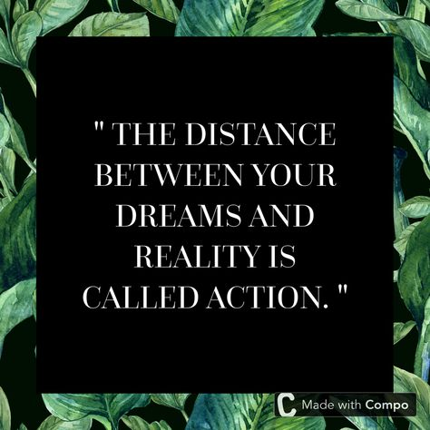 The distance between your dreams and reality is called action 💪🏼. Create your own motivation quote with Compo 👈