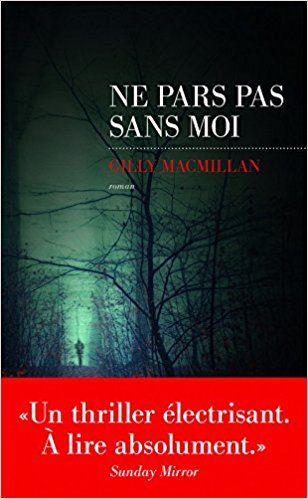 Amazon Fr Ne Pars Pas Sans Moi Gilly Macmillan Christel