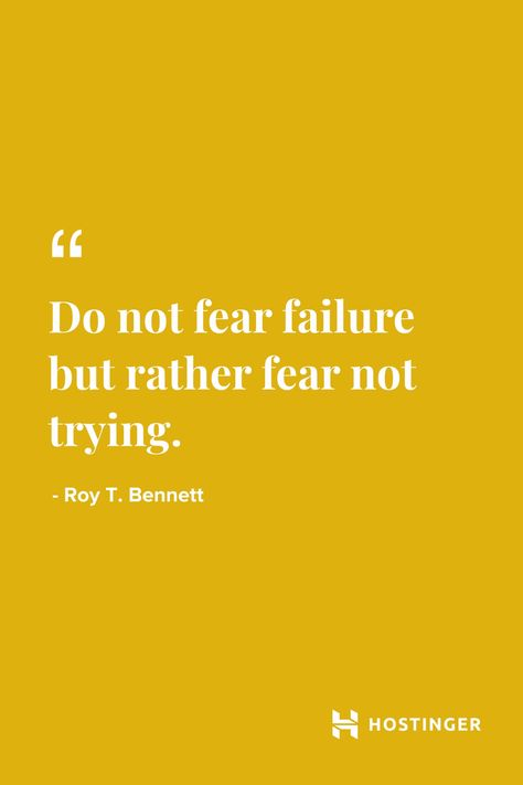 """""""Do not fear failure but rather fear not trying."""" - Roy T. Bennet  Hostinger.com Quotes #Hostinger #Quotes #Inspirational #Design #Yellow #webhosting #RoyBennett"""