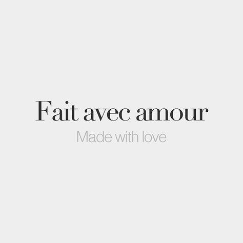 Fait avec amour • Made with love • /fɛ a.vɛk a.muʁ/