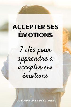 Accepter Ses Emotions 7 Cles Pour Apprendre En 2020 Emotions Emotions Et Sentiments Gerer Ses Emotions