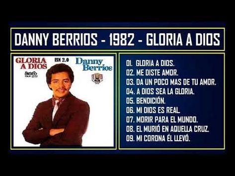 Danny Berrios 1982 Gloria A Dios Youtube Dios Youtube Cristianos