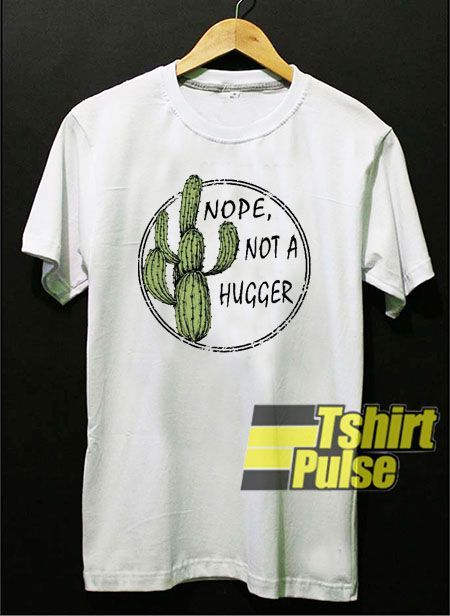 37b367f306926 Cactus Nope Not a Hugger t-shirt for men and women tshirt - Nope T ...