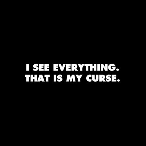 """I see everything.  That is my curse.""  #introvert"