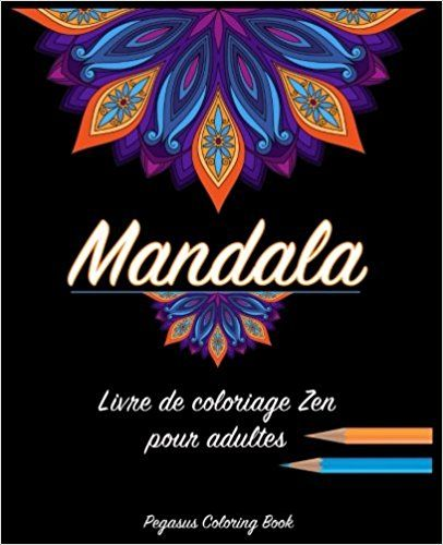 Amazon Fr Coloriage Adulte Mandala Livre De Coloriage Zen