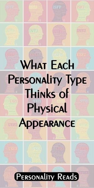 What Each Personality Type Thinks of Physical Appearance
