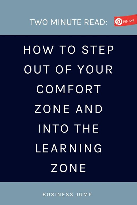 How to step out of your comfort zone and into the learning zone