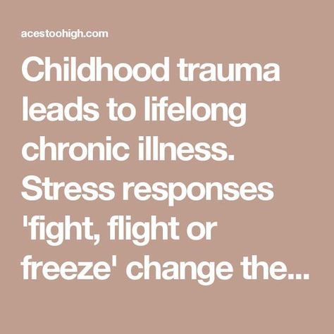 Childhood Trauma Leads To Lifelong >> Childhood Trauma Leads To Lifelong Chronic Illness Stress Responses