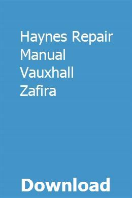 Haynes Repair Manual Vauxhall Zafira Repair Manuals Vauxhall Repair Guide