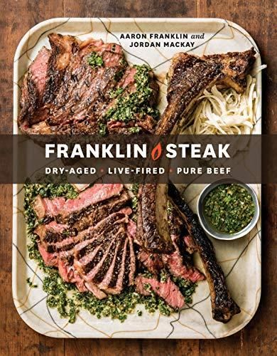 Pdf Download Franklin Steak Dry Aged Live Fired Pure Beef Ebook Pdf Download Read Audibook In 2020 Cooking The Perfect Steak Steak Beef