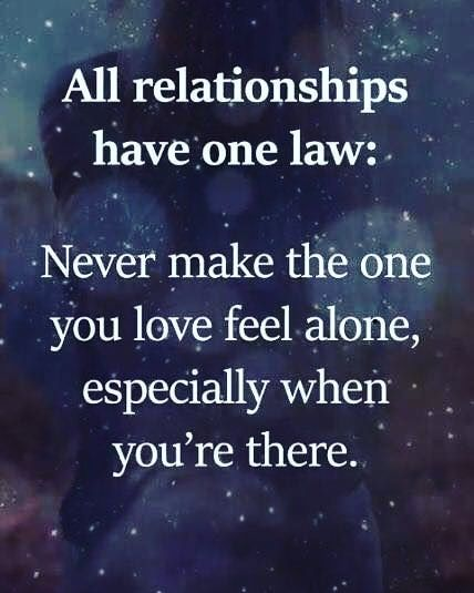 Image May Contain Text That Says All Relationships Have One Law Never Make The One You Love Feel Alone Espec Relationship Quotes Feeling Alone Hella Quotes
