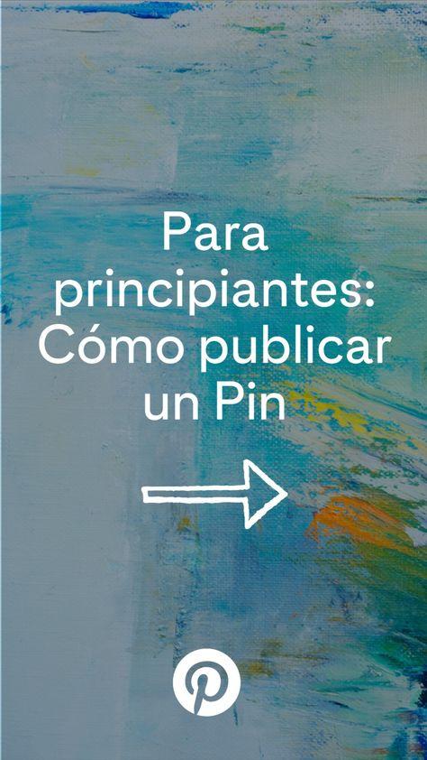 Para principiantes: Cómo publicar un Pin