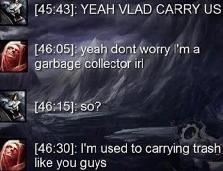 Garbage Collector League Of Legends Memes Memes Quotes Lol League Of Legends