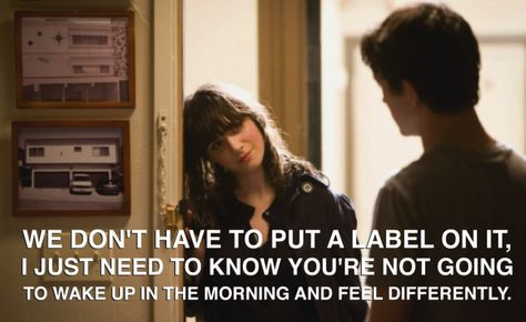 500 Days Of Summer We Don T Have To Put A Label On It I Just Need To Know You Re Not Going To Wake Up In The Mor 500 Days Of Summer