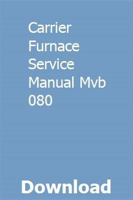 Carrier Furnace Service Manual Mvb 080 Carrier Furnace Furnace Installation Manual