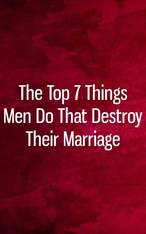 The Top 7 Things Men Do That Destroy Their Marriage With Images