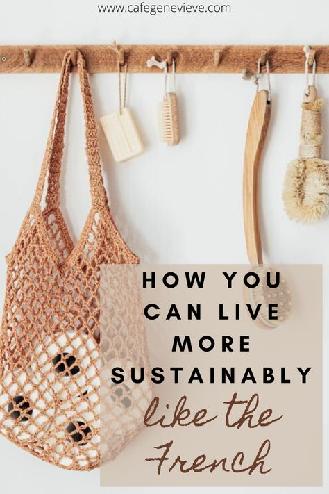 Minimal Living, Clean Living, Simple Living, French Lifestyle, Oui Oui, Paris, Sustainable Living, Zero Waste, Sustainability