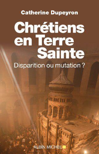 Chretiens En Terre Sainte Disparition Ou Mutation Essais