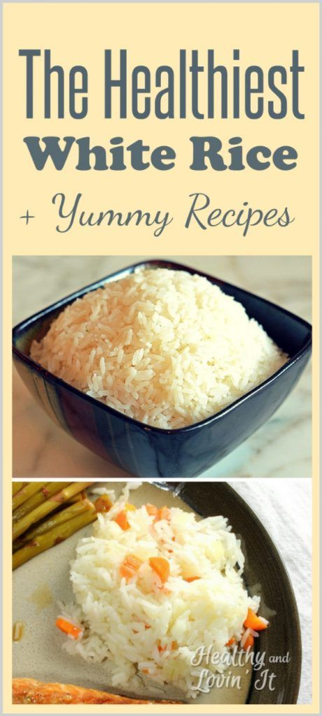 The Healthiest White Rice Recipes Healthy And Lovin It Healthy White Rice White Rice Recipes Healthy Rice Recipes