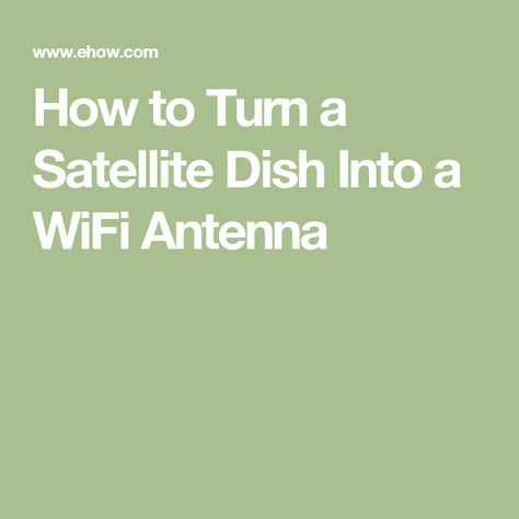How to Turn a Satellite Dish Into a WiFi Antenna                                                                                                                                                     More